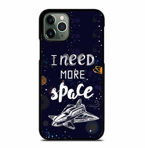 I NEED MORE SPACE iPhone 11 Pro Max Case