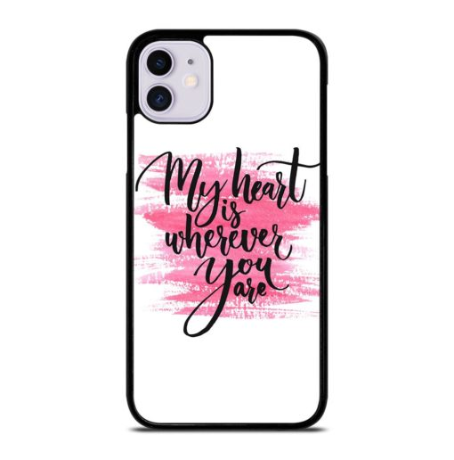 My Heart is Wherever You are iPhone 11 Case
