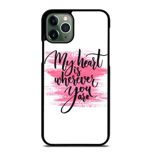 My Heart is Wherever You are iPhone 11 Pro Max Case